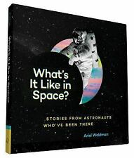 What's It Like in Space? : Stories from Astronauts Who've Been There by Ariel...
