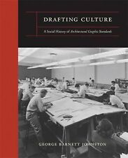 Drafting Culture : A Social History of Architectural Graphic Standards by...