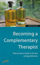 Wilson, Linda Becoming a Complementary Therapist : How to start a career in the