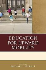 Education for Upward Mobility by Michael J. Petrilli (2015, Paperback)