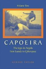Capoeira: The Jogo de Angola from Luanda to Cyberspace, Volume Two, Gerard Taylo