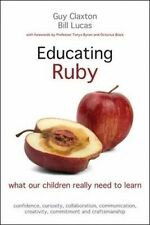 Educating Ruby: What Our Children Really Need to Learn by Guy Claxton, Bill Luca