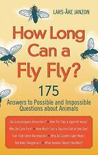 How Long Can a Fly Fly?: 175 Answers to Possible and Impossible Questi-ExLibrary