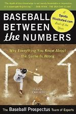 Baseball Between the Numbers : Why Everything You Know about the Game Is...