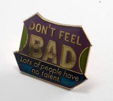 "Vintage Pin ""Don't Feel Bad Lots Of People Have No Talent "" Funny Novelty NOS"