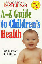 Practical Parenting  A-Z Guide to Children's Health by Practical Parenting,...