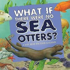 Food Chain Reactions Ser.: What If There Were No Sea Otters? : A Book about...