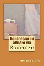 Non Lasciarmi Andare Via by Maria Amata Di Lorenzo (2015, Paperback)