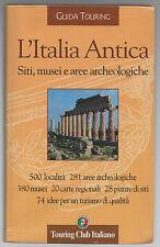 GUIDA TOURING: L'ITALIA ANTICA. SITI, MUSEI E AREE ARCHEOLOGICHE
