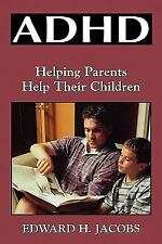 ADHD : Helping Parents Help Their Children by Edward H. Jacobs (2000, Hardcover)