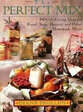 Perfect Mix : Bread, Soup, Dessert, and Other Homemade Mixes from Your Kitchen b