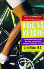 Bicycling Medicine Nutrition, Physiology and Injury Prevention by Baker, Arnie (