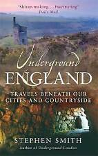 Underground England: Travels Beneath Our Cities and Country, Stephen Smith, Pape