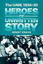 Heroes of Unwritten Story : The UAW, 1934-39 by Henry Kraus (1993, Hardcover)