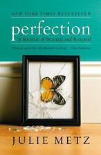 Perfection : A Memoir of Betrayal and Renewal by Julie Metz (2010, Paperback)