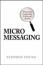 Micromessaging: Why Great Leadership is Beyond Words, Stephen Young, Good Book