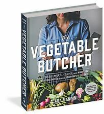 The Vegetable Butcher: How to Select, Prep, Slice, Dice, and Masterfully Cook Ve