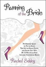 Running of the Bride: My Frenzied Quest to Tie the Knot, Tear Up the Dance Floor