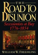 The Road to Disunion: Volume I: Secessionists at Bay, 1776-1854 (Road to