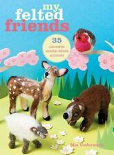 NEW - My Felted Friends: 35 adorable needle-felted animals