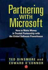 Partnering with Microsoft: How to Make Money in Trusted Partnership with the...