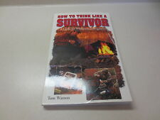 How to Think Like a Survivor : A Guide for Wilderness Emergencies by Tom Wats...