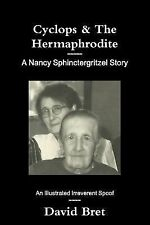 Cyclops and the Hermaphrodite : A Nancy Sphinctergritzel Story by David Bret...