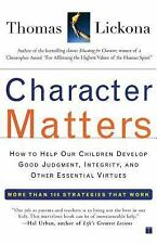 Character Matters : How to Help Our Children Develop Good Judgment, Integrity, a