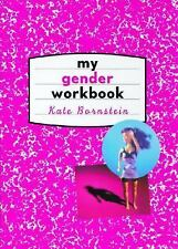 My Gender Workbook: How to Become a Real Man, a Real Woman, the Real You, or Som