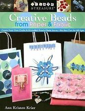 Creative Beads from Paper and Fabric: Create Your Own Crafts and Embellish Ready