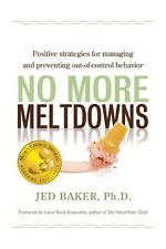 No More Meltdowns :Positive Strategies for Dealing with and Preventing Jed Baker