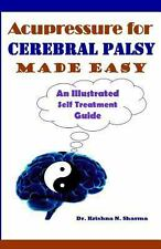 Acupressure for Cerebral Palsy Made Easy : An Illustrated Self Treatment...