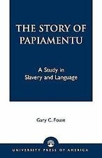 The Story of Papiamentu : A Study in Slavery and Language by Gary C. Fouse...