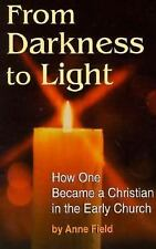 From Darkness to Light: How to Become a Christian in the Early Church by Field,