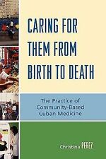 Caring for Them from Birth to Death : The Practice of Community-Based Cuban...