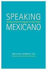 Speaking Mexicano : Dynamics of Syncretic Language in Central Mexico by Jane...
