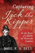 Capturing Jack the Ripper In the Boots of a Bobby in Victorian ... 9781445655208