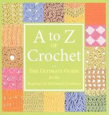 A to Z of Crochet : The Ultimate Guide for the Beginner to the Advanced...