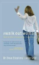 The Walk Out Woman : When Your Heart Is Empty and Your Dreams Are Lost by Steve…