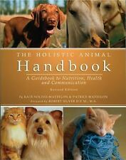 The Holistic Animal Handbook: A Guidebook to Nutrition, Health and Com-ExLibrary