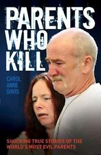 Parents Who Kill: Shocking True Stories of the World's Most Evil Parents, Davis,