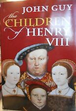 The Children Of Henry VIII by John Guy new Book Club edition English history