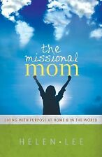The Missional Mom : Living with Purpose at Home and in the World by Helen Lee...