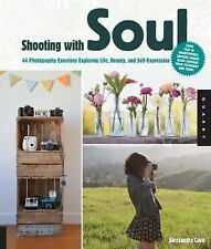 Shooting with Soul: 44 Photography Exercises Exploring Life, Beauty an-ExLibrary