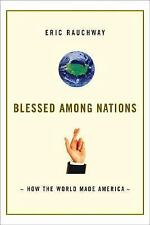 Blessed among Nations : How the World Made America by Eric Rauchway (2006, Ha...