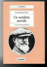 SHAW GEORGE BERNARD UN SOCIALISTA ASOCIALE LUCARINI 1990 I° ED. IL LABIRINTO 31