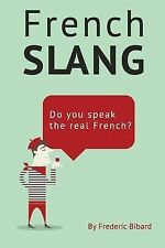 French Slang: Do You Speak the Real French? : The Essentials of French Slang...