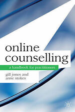 Online Counselling: A Handbook for Practitioners, Anne Stokes, Gill Jones, New C