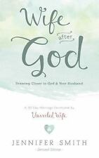 Wife after God : Drawing Closer to God and Your Husband by Jennifer Smith...
