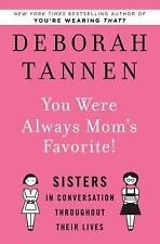 You Were Always Mom's Favorite!: Sisters in Conversation Throughout Their Lives,